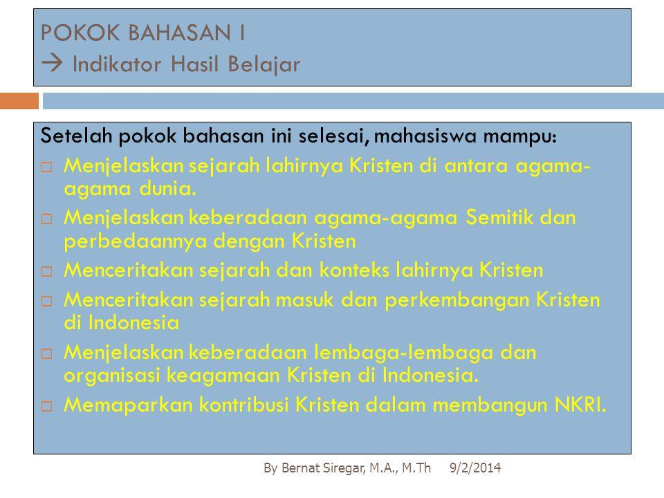 POKOK BAHASAN I  Indikator Hasil Belajar 9/2/2014By Bernat Siregar, M.A., M.Th Setelah pokok bahasan ini selesai, mahasiswa mampu:  Menjelaskan seja