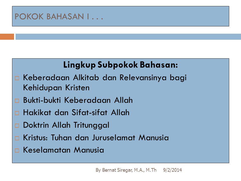 POKOK BAHASAN I... 9/2/2014By Bernat Siregar, M.A., M.Th Lingkup Subpokok Bahasan:  Keberadaan Alkitab dan Relevansinya bagi Kehidupan Kristen  Bukt