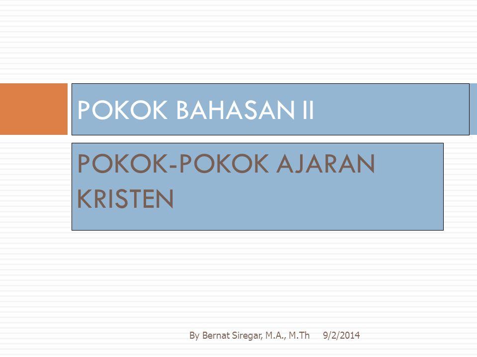 POKOK-POKOK AJARAN KRISTEN POKOK BAHASAN II 9/2/2014By Bernat Siregar, M.A., M.Th