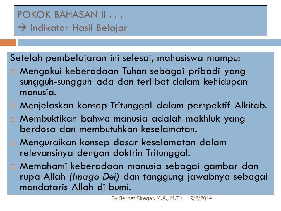POKOK BAHASAN II...  Indikator Hasil Belajar 9/2/2014By Bernat Siregar, M.A., M.Th Setelah pembelajaran ini selesai, mahasiswa mampu:  Mengakui kebe