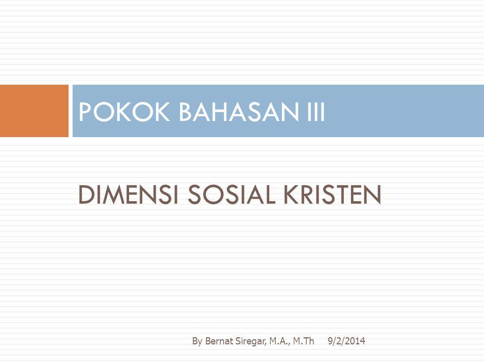 DIMENSI SOSIAL KRISTEN POKOK BAHASAN III 9/2/2014By Bernat Siregar, M.A., M.Th