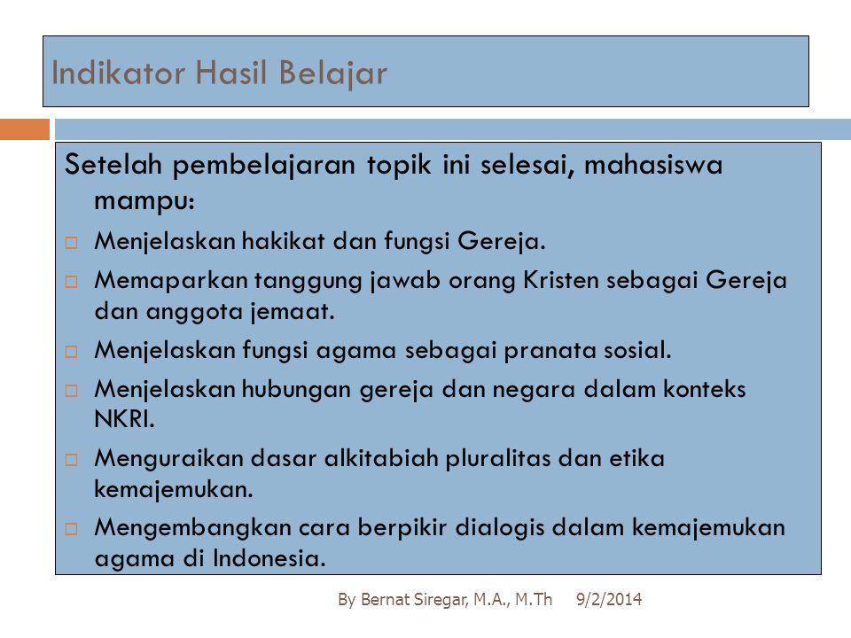Indikator Hasil Belajar 9/2/2014By Bernat Siregar, M.A., M.Th Setelah pembelajaran topik ini selesai, mahasiswa mampu:  Menjelaskan hakikat dan fungs