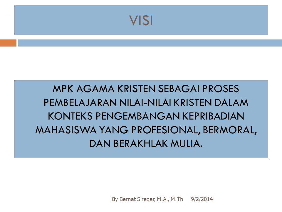 VISI 9/2/2014By Bernat Siregar, M.A., M.Th MPK AGAMA KRISTEN SEBAGAI PROSES PEMBELAJARAN NILAI-NILAI KRISTEN DALAM KONTEKS PENGEMBANGAN KEPRIBADIAN MA