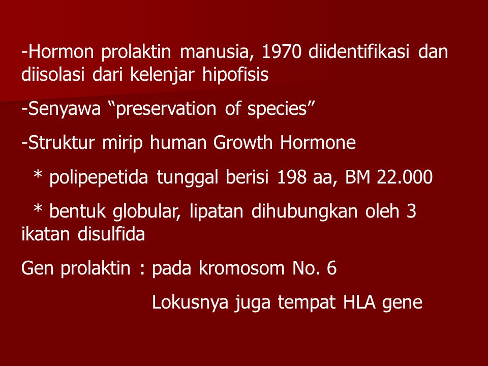 "-Hormon prolaktin manusia, 1970 diidentifikasi dan diisolasi dari kelenjar hipofisis -Senyawa ""preservation of species"" -Struktur mirip human Growth H"