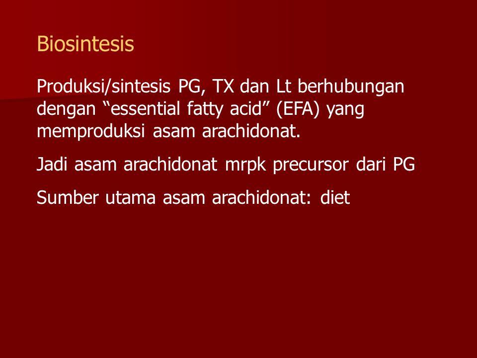 """Biosintesis Produksi/sintesis PG, TX dan Lt berhubungan dengan """"essential fatty acid"""" (EFA) yang memproduksi asam arachidonat. Jadi asam arachidonat m"""