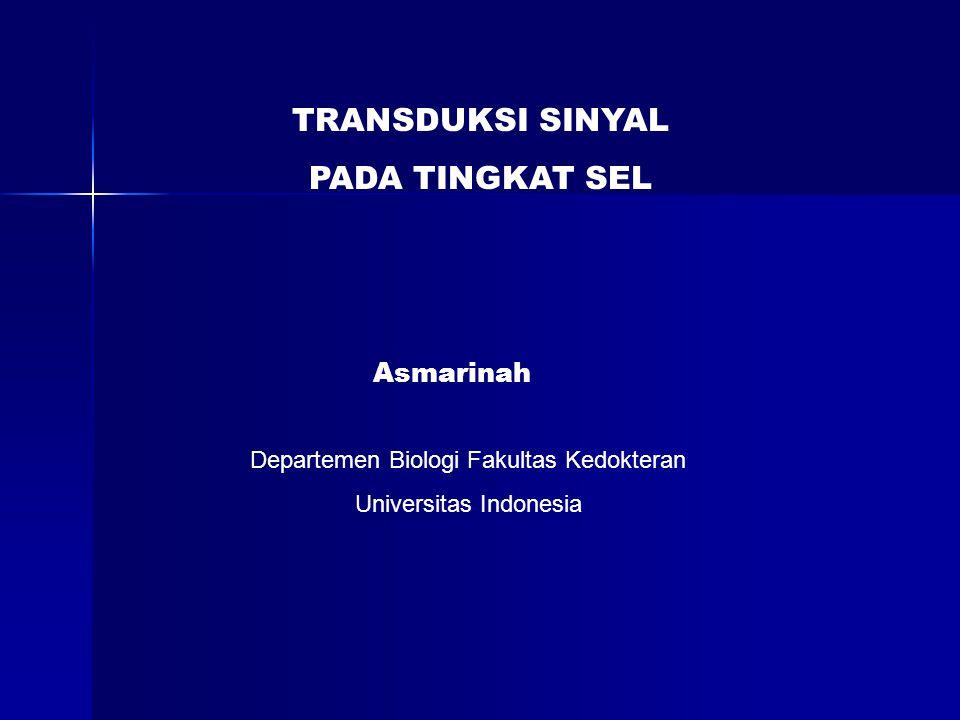 TRANSDUKSI SINYAL PADA TINGKAT SEL Asmarinah Departemen Biologi Fakultas Kedokteran Universitas Indonesia