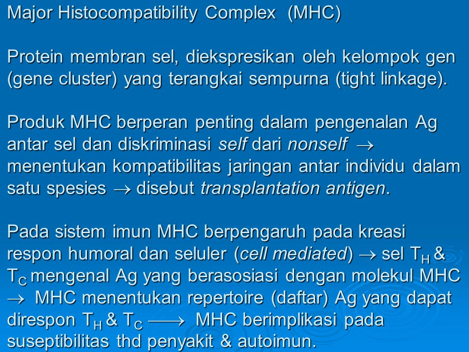 Major Histocompatibility Complex (MHC) Protein membran sel, diekspresikan oleh kelompok gen (gene cluster) yang terangkai sempurna (tight linkage). Pr