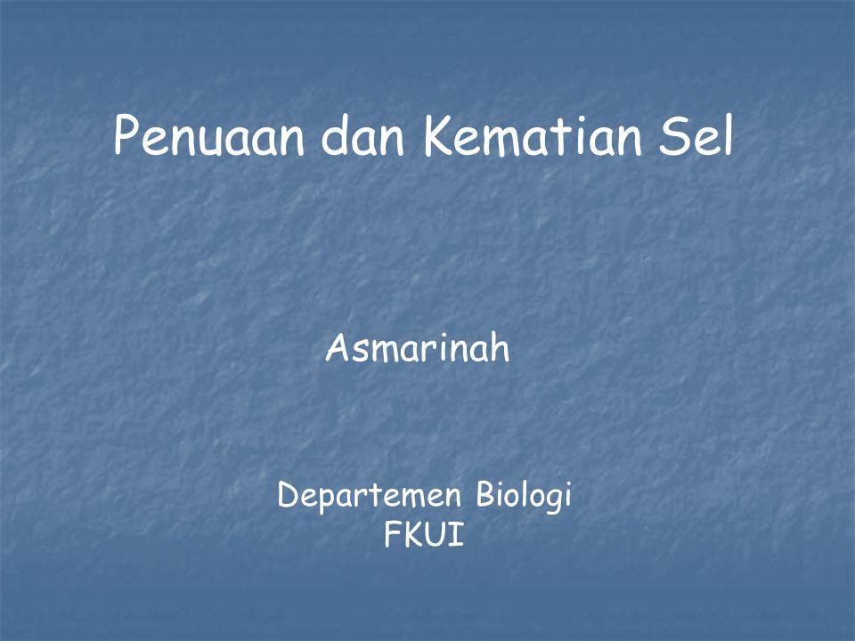 Penuaan dan Kematian Sel Asmarinah Departemen Biologi FKUI