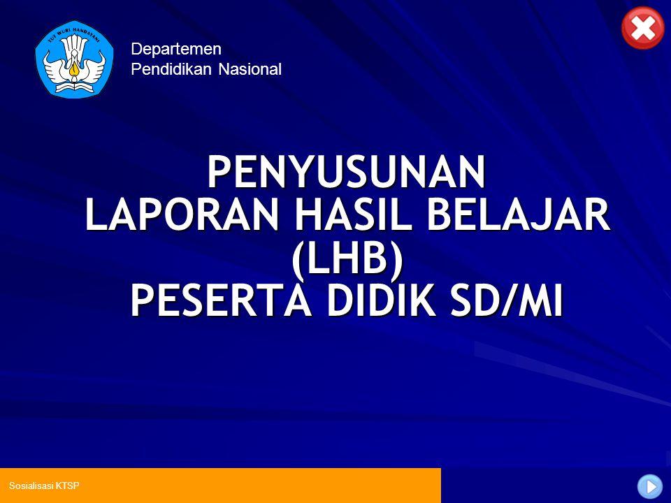 Sosialisasi KTSP Departemen Pendidikan Nasional PENYUSUNAN LAPORAN HASIL BELAJAR (LHB) PESERTA DIDIK SD/MI