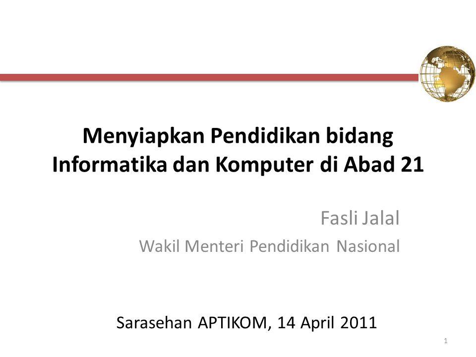 Menyiapkan Pendidikan bidang Informatika dan Komputer di Abad 21 Fasli Jalal Wakil Menteri Pendidikan Nasional Sarasehan APTIKOM, 14 April 2011 1
