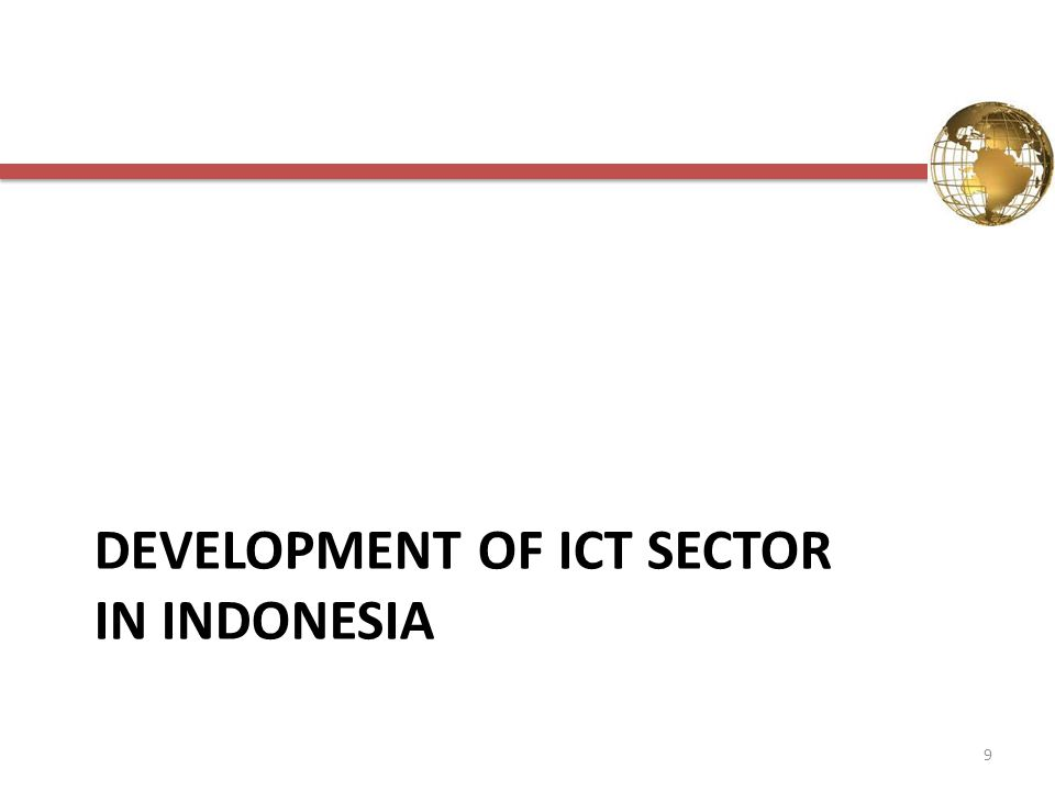 DEVELOPMENT OF ICT SECTOR IN INDONESIA 9