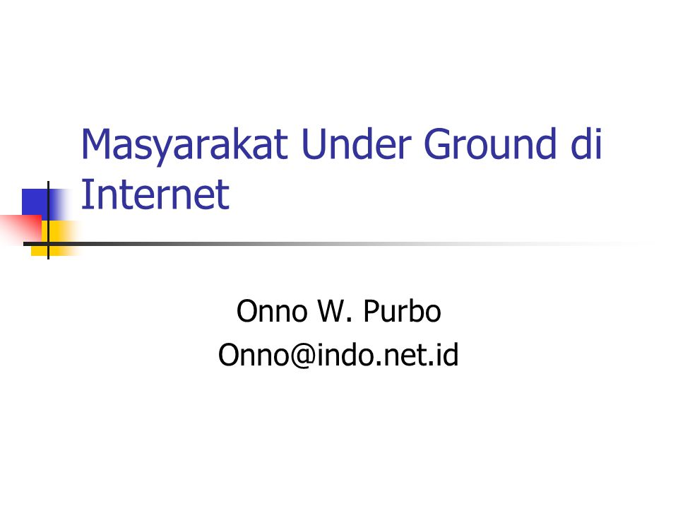 Masyarakat Under Ground di Internet Onno W. Purbo Onno@indo.net.id