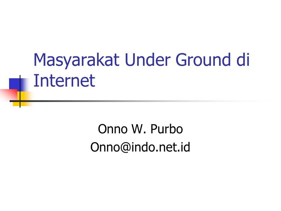 Masyarakat Under Ground di Internet Onno W. Purbo Onno@indo.net.id
