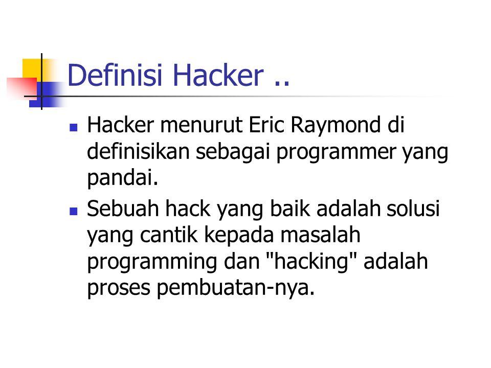 Definisi Hacker.. Hacker menurut Eric Raymond di definisikan sebagai programmer yang pandai.