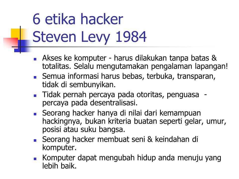 6 etika hacker Steven Levy 1984 Akses ke komputer - harus dilakukan tanpa batas & totalitas.