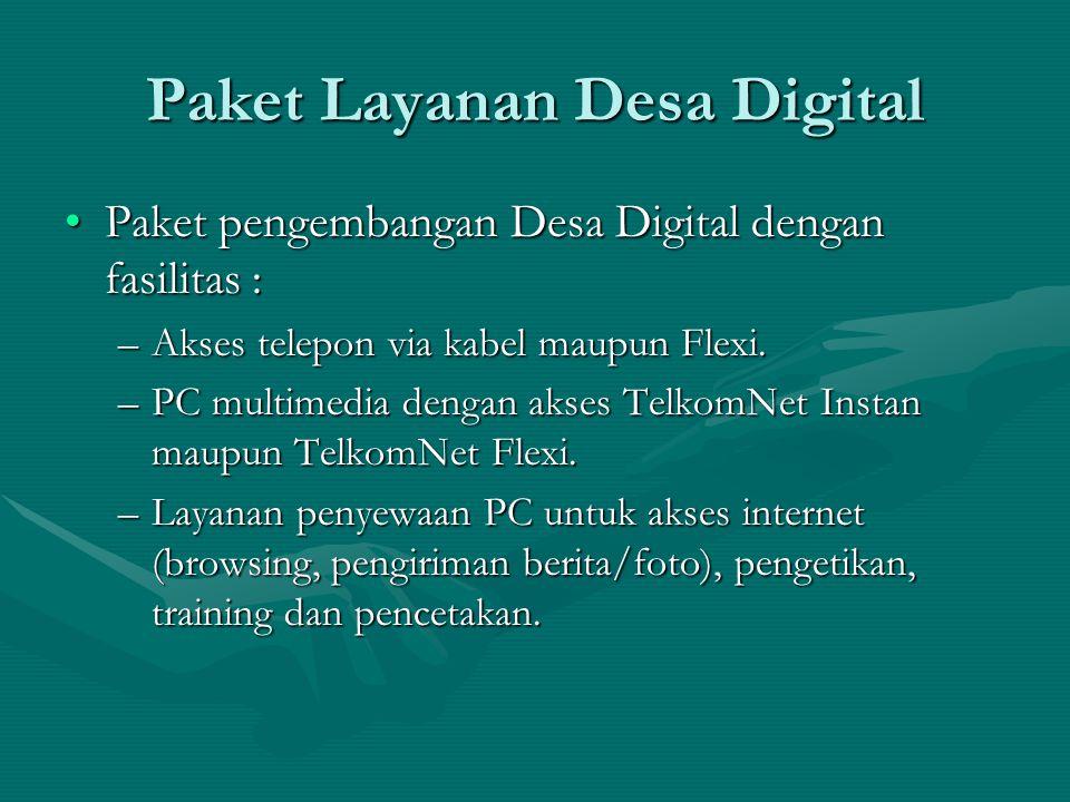 Paket Layanan Desa Digital Paket pengembangan Desa Digital dengan fasilitas :Paket pengembangan Desa Digital dengan fasilitas : –Akses telepon via kabel maupun Flexi.