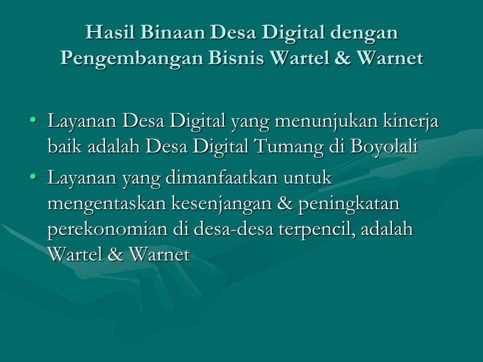 Hasil Binaan Desa Digital dengan Pengembangan Bisnis Wartel & Warnet Layanan Desa Digital yang menunjukan kinerja baik adalah Desa Digital Tumang di BoyolaliLayanan Desa Digital yang menunjukan kinerja baik adalah Desa Digital Tumang di Boyolali Layanan yang dimanfaatkan untuk mengentaskan kesenjangan & peningkatan perekonomian di desa-desa terpencil, adalah Wartel & WarnetLayanan yang dimanfaatkan untuk mengentaskan kesenjangan & peningkatan perekonomian di desa-desa terpencil, adalah Wartel & Warnet
