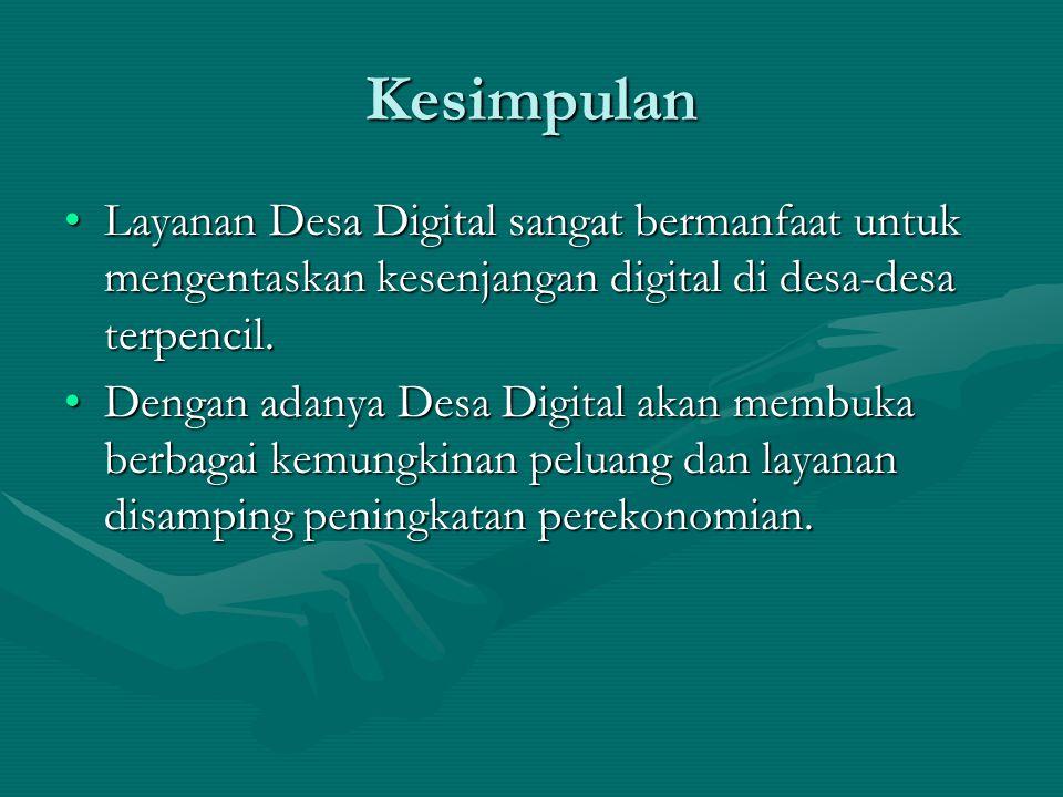 Kesimpulan Layanan Desa Digital sangat bermanfaat untuk mengentaskan kesenjangan digital di desa-desa terpencil.Layanan Desa Digital sangat bermanfaat untuk mengentaskan kesenjangan digital di desa-desa terpencil.