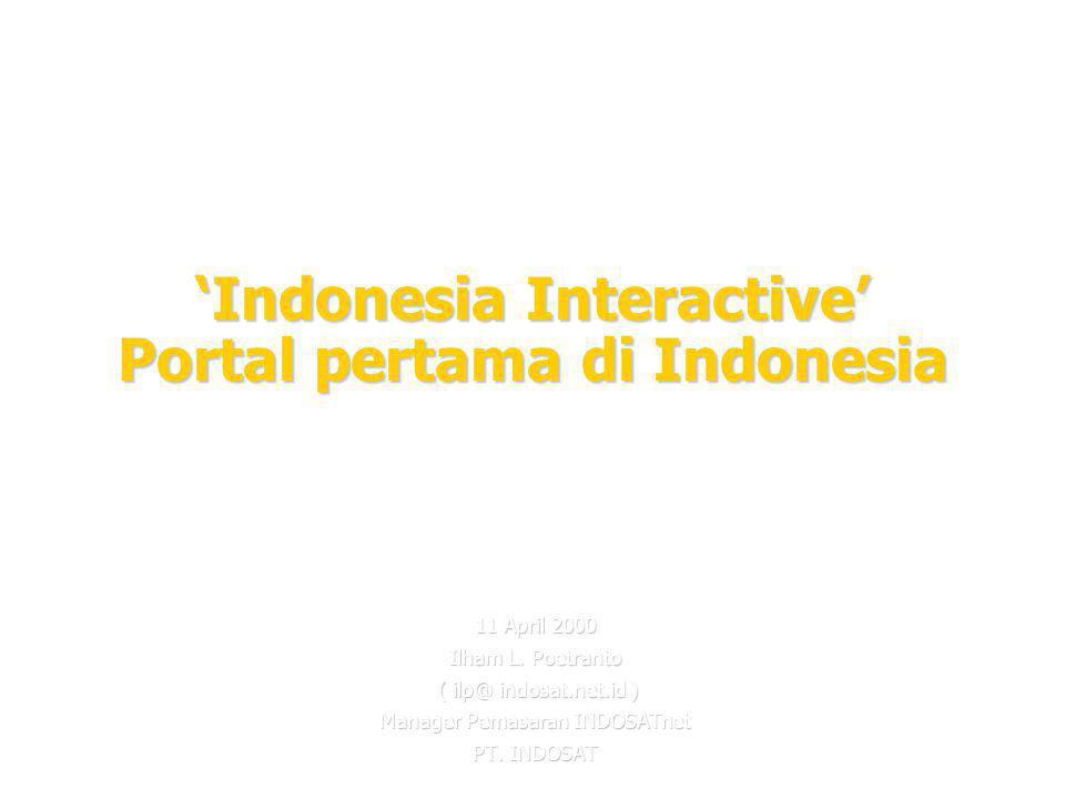'Indonesia Interactive' Portal pertama di Indonesia 11 April 2000 Ilham L. Poetranto ( ilp@ indosat.net.id ) ( ilp@ indosat.net.id ) Manager Pemasaran