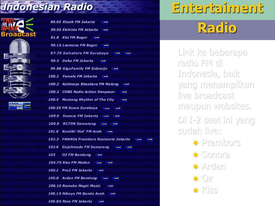 10EntertaimentRadio Link ke beberapa radio FM di Indonesia, baik yang menampilkan live broadcast maupun websites. Di I-2 saat ini yang sudah live: Pra