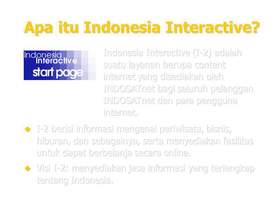 3 Apa itu Indonesia Interactive?  I-2 berisi informasi mengenai pariwisata, bisnis, hiburan, dan sebagainya, serta menyediakan fasilitas untuk dapat