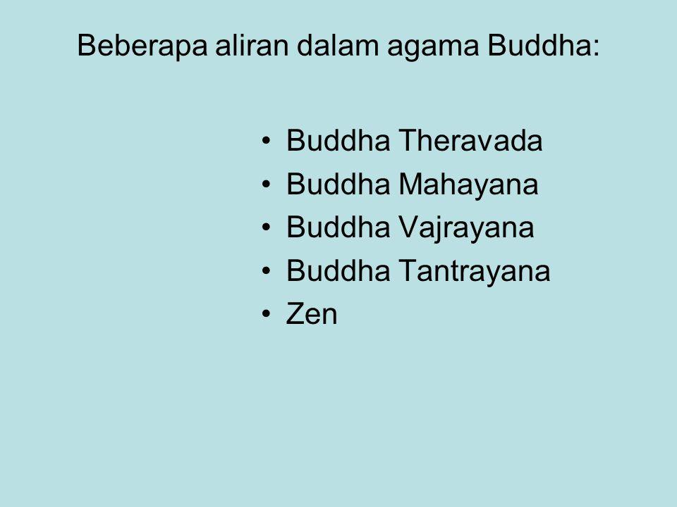 Beberapa aliran dalam agama Buddha: Buddha Theravada Buddha Mahayana Buddha Vajrayana Buddha Tantrayana Zen