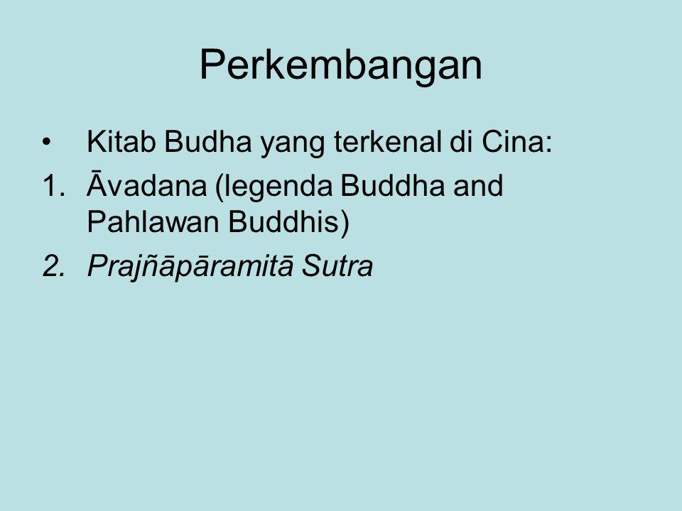 Perkembangan Kitab Budha yang terkenal di Cina: 1.Āvadana (legenda Buddha and Pahlawan Buddhis) 2.Prajñāpāramitā Sutra