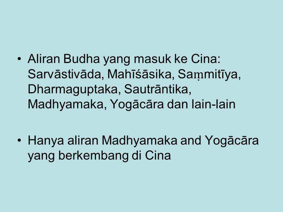 Aliran Budha yang masuk ke Cina: Sarvāstivāda, Mahīśāsika, Sa ṃ mitīya, Dharmaguptaka, Sautrāntika, Madhyamaka, Yogācāra dan lain-lain Hanya aliran Ma