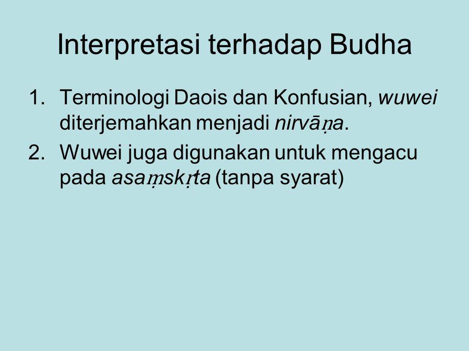 Interpretasi terhadap Budha 1.Terminologi Daois dan Konfusian, wuwei diterjemahkan menjadi nirvā ṇ a. 2.Wuwei juga digunakan untuk mengacu pada asa ṃ