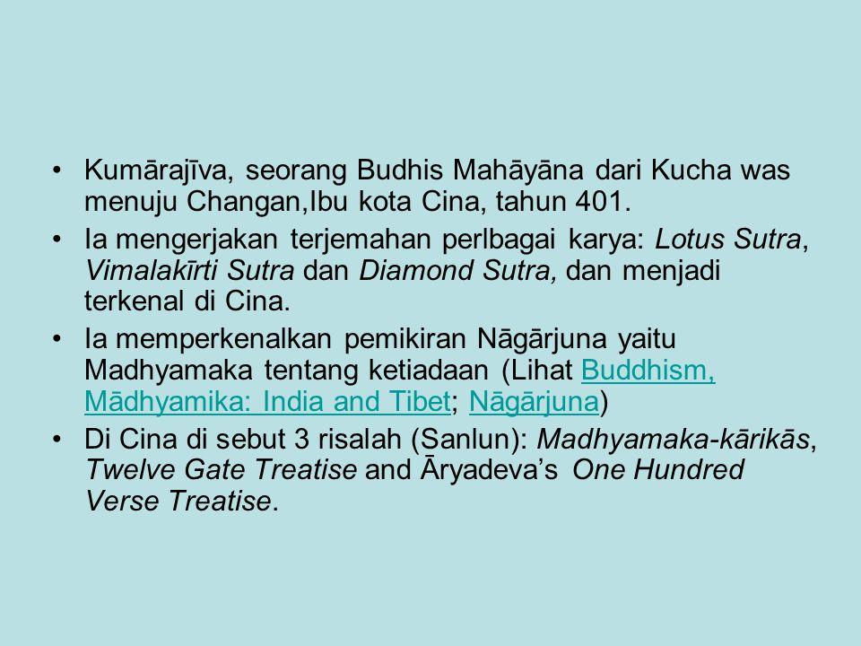 Kumārajīva, seorang Budhis Mahāyāna dari Kucha was menuju Changan,Ibu kota Cina, tahun 401. Ia mengerjakan terjemahan perlbagai karya: Lotus Sutra, Vi