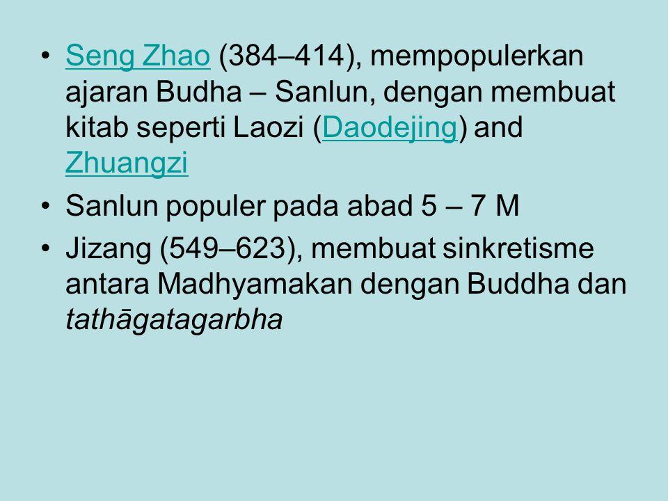 Seng Zhao (384–414), mempopulerkan ajaran Budha – Sanlun, dengan membuat kitab seperti Laozi (Daodejing) and ZhuangziSeng ZhaoDaodejing Zhuangzi Sanlu
