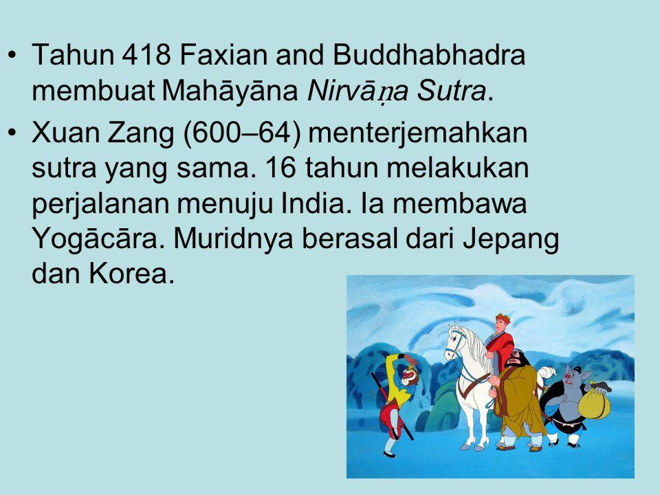 Tahun 418 Faxian and Buddhabhadra membuat Mahāyāna Nirvā ṇ a Sutra. Xuan Zang (600–64) menterjemahkan sutra yang sama. 16 tahun melakukan perjalanan m