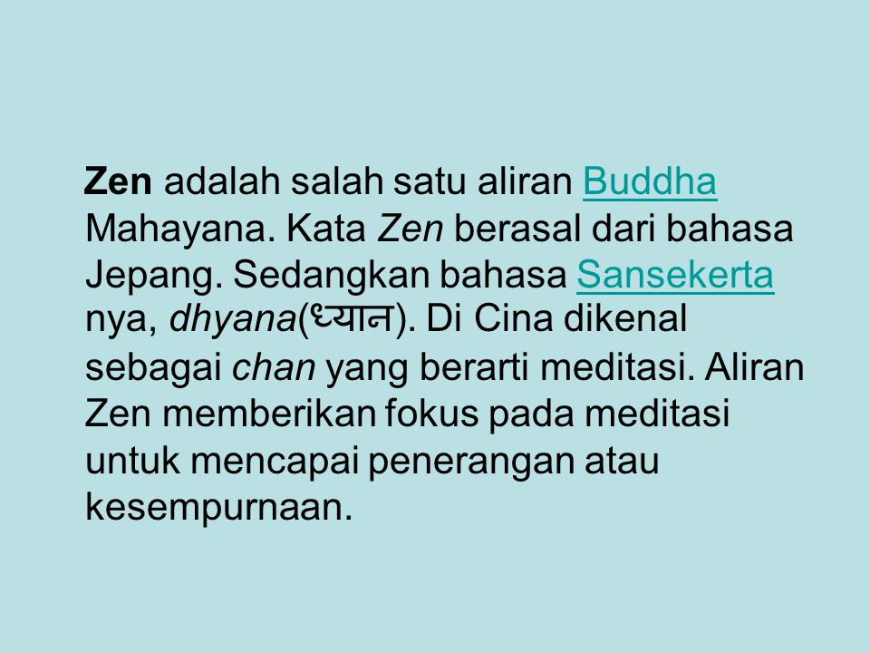 Zen adalah salah satu aliran Buddha Mahayana. Kata Zen berasal dari bahasa Jepang. Sedangkan bahasa Sansekerta nya, dhyana( ध्यान ). Di Cina dikenal s