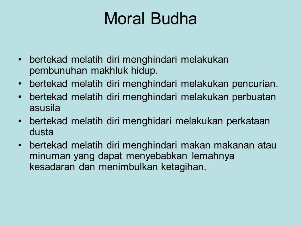 Moral Budha bertekad melatih diri menghindari melakukan pembunuhan makhluk hidup. bertekad melatih diri menghindari melakukan pencurian. bertekad mela