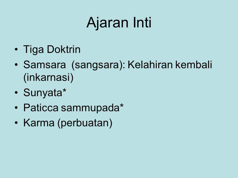 Ajaran Inti Tiga Doktrin Samsara (sangsara): Kelahiran kembali (inkarnasi) Sunyata* Paticca sammupada* Karma (perbuatan)