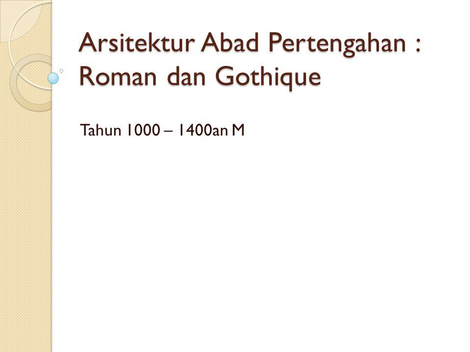 Arsitektur Abad Pertengahan : Roman dan Gothique Tahun 1000 – 1400an M