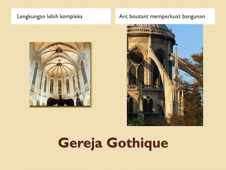 Gereja Gothique Lengkungan lebih kompleksArc boutant memperkuat bangunan