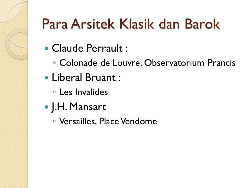 Para Arsitek Klasik dan Barok Claude Perrault : ◦ Colonade de Louvre, Observatorium Prancis Liberal Bruant : ◦ Les Invalides J.H. Mansart ◦ Versailles