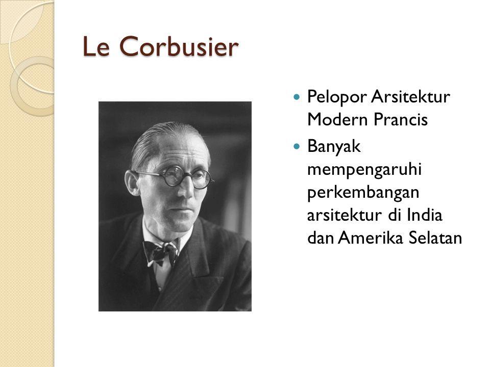 Le Corbusier Pelopor Arsitektur Modern Prancis Banyak mempengaruhi perkembangan arsitektur di India dan Amerika Selatan
