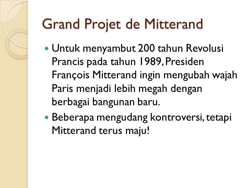 Grand Projet de Mitterand Untuk menyambut 200 tahun Revolusi Prancis pada tahun 1989, Presiden François Mitterand ingin mengubah wajah Paris menjadi l
