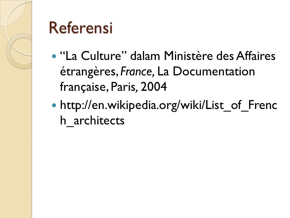 "Referensi ""La Culture"" dalam Ministère des Affaires étrangères, France, La Documentation française, Paris, 2004 http://en.wikipedia.org/wiki/List_of_F"