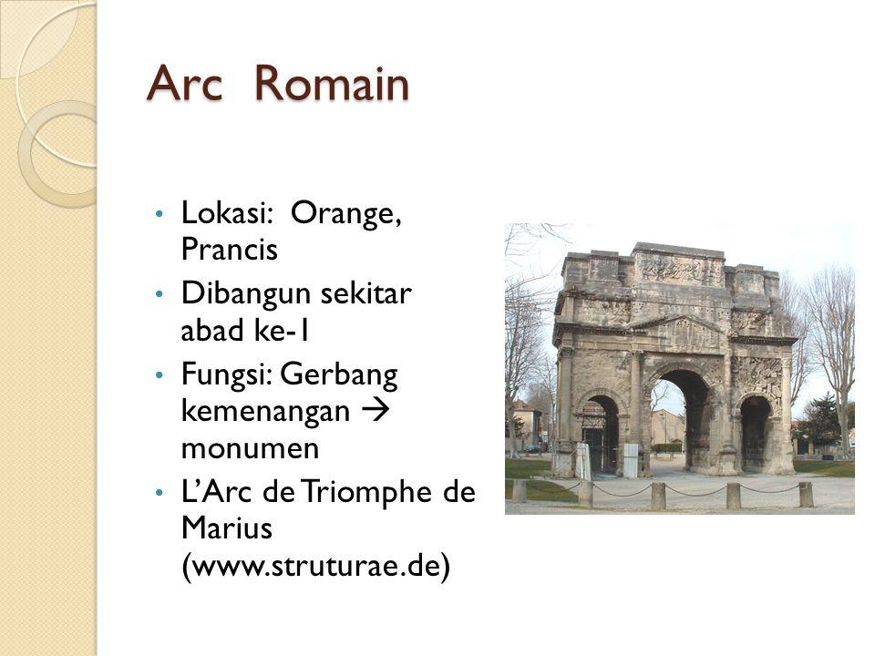 Arc Romain Lokasi: Orange, Prancis Dibangun sekitar abad ke-1 Fungsi: Gerbang kemenangan  monumen L'Arc de Triomphe de Marius (www.struturae.de)