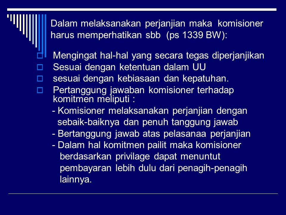 Dalam melaksanakan perjanjian maka komisioner harus memperhatikan sbb (ps 1339 BW):  Mengingat hal-hal yang secara tegas diperjanjikan  Sesuai denga