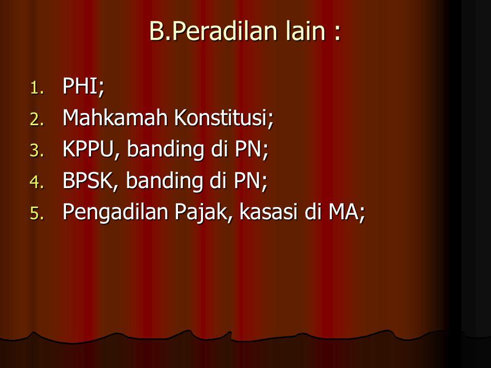 B.Peradilan lain : 1. PHI; 2. Mahkamah Konstitusi; 3.