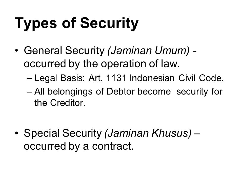 Types of Security General Security (Jaminan Umum) - occurred by the operation of law.