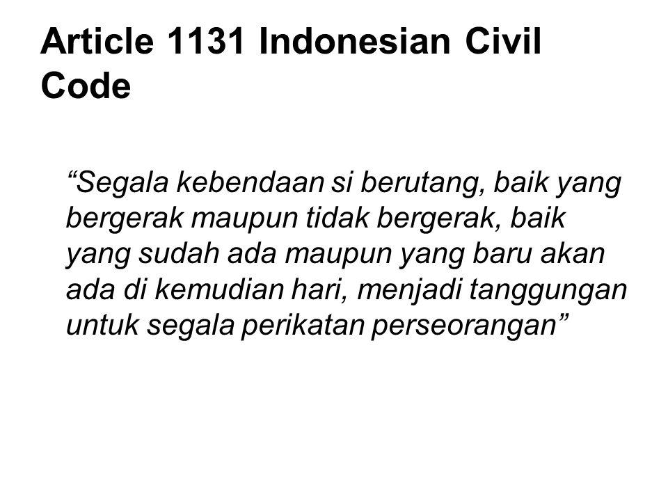 "Article 1131 Indonesian Civil Code ""Segala kebendaan si berutang, baik yang bergerak maupun tidak bergerak, baik yang sudah ada maupun yang baru akan"