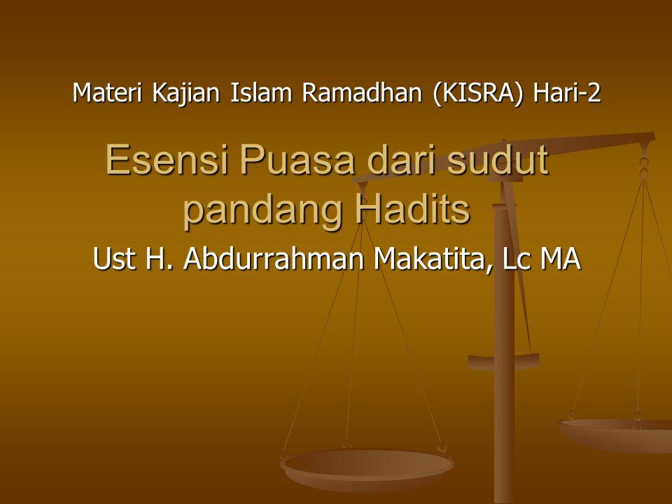 Esensi Puasa dari sudut pandang Hadits Ust H. Abdurrahman Makatita, Lc MA Materi Kajian Islam Ramadhan (KISRA) Hari-2