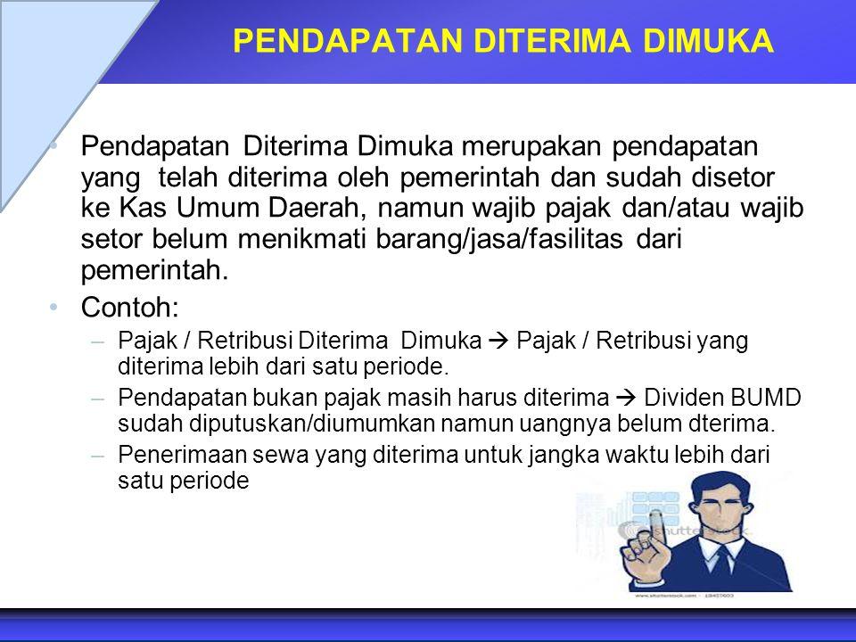 PENDAPATAN DITERIMA DIMUKA Pendapatan Diterima Dimuka merupakan pendapatan yang telah diterima oleh pemerintah dan sudah disetor ke Kas Umum Daerah, n