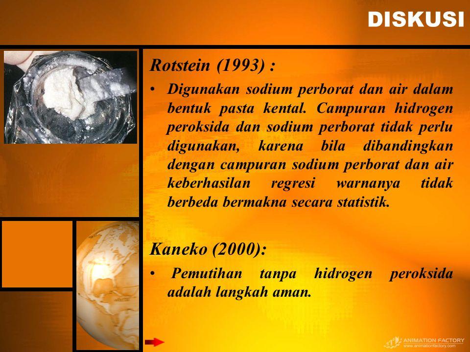 DISKUSI Rotstein (1993) : Digunakan sodium perborat dan air dalam bentuk pasta kental. Campuran hidrogen peroksida dan sodium perborat tidak perlu dig