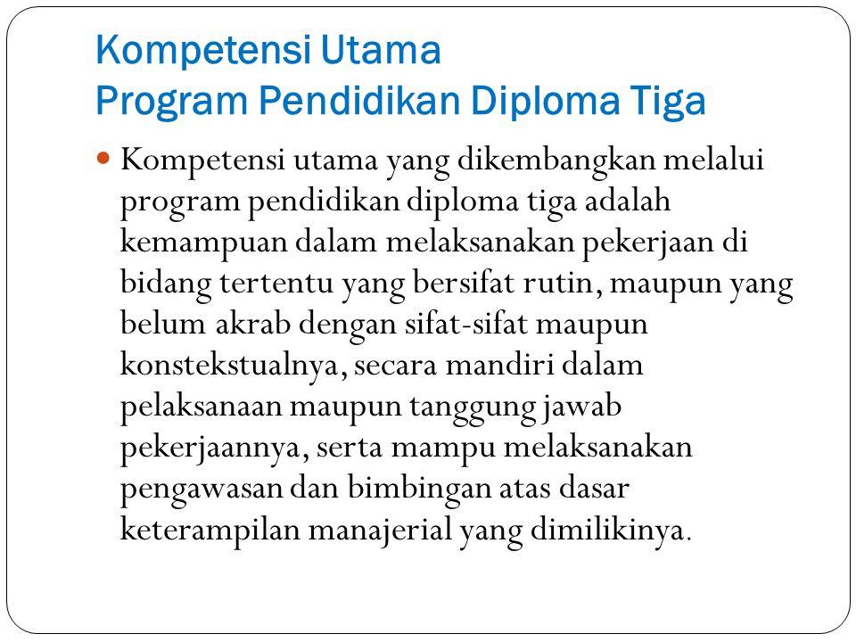 Kompetensi Utama Program Pendidikan Diploma Tiga Kompetensi utama yang dikembangkan melalui program pendidikan diploma tiga adalah kemampuan dalam mel